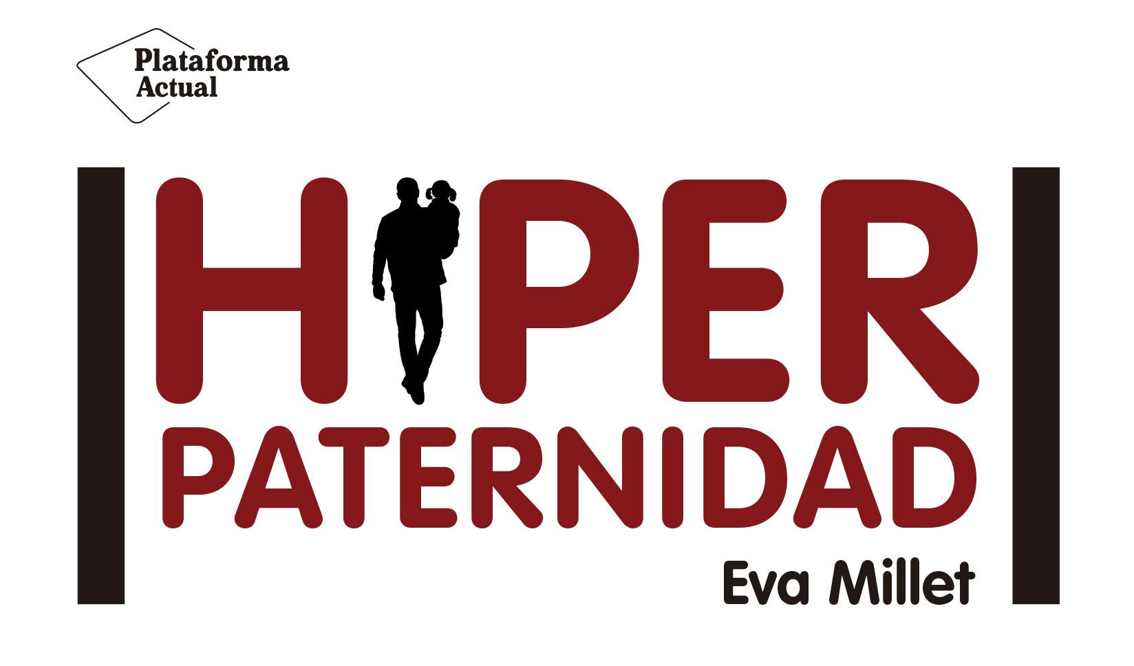 Portada del libro 'Hiperpaternidad' de Eva Millet